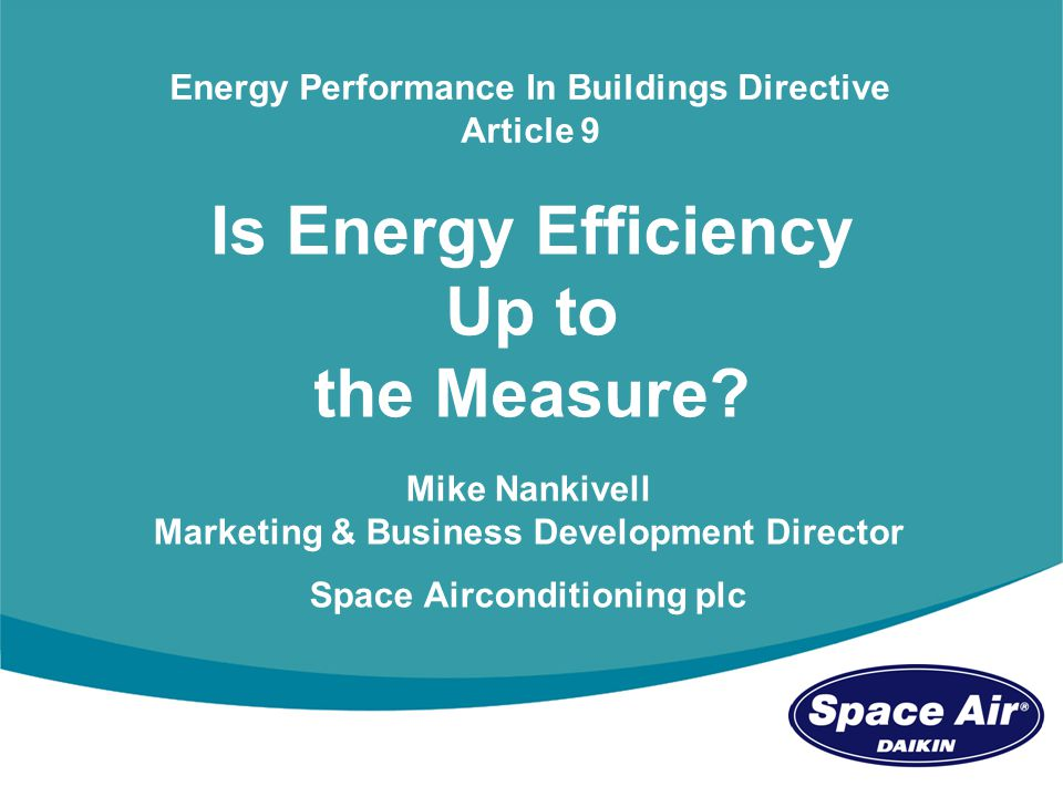 Mike Nankivell - Marketing Director Space Airconditioning stand C111 1 Is Energy Efficiency Up to the Measure.
