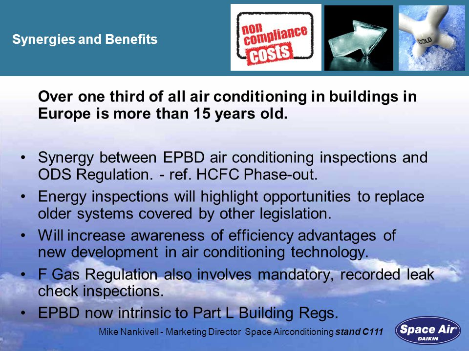 Mike Nankivell - Marketing Director Space Airconditioning stand C111 Synergies and Benefits Over one third of all air conditioning in buildings in Europe is more than 15 years old.