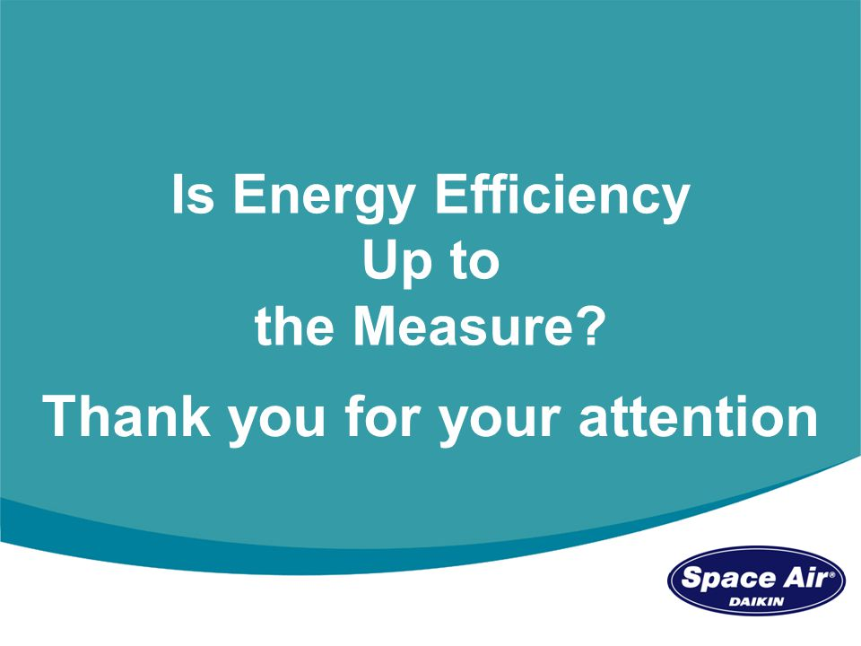 Mike Nankivell - Marketing Director Space Airconditioning stand C111 39 Is Energy Efficiency Up to the Measure.