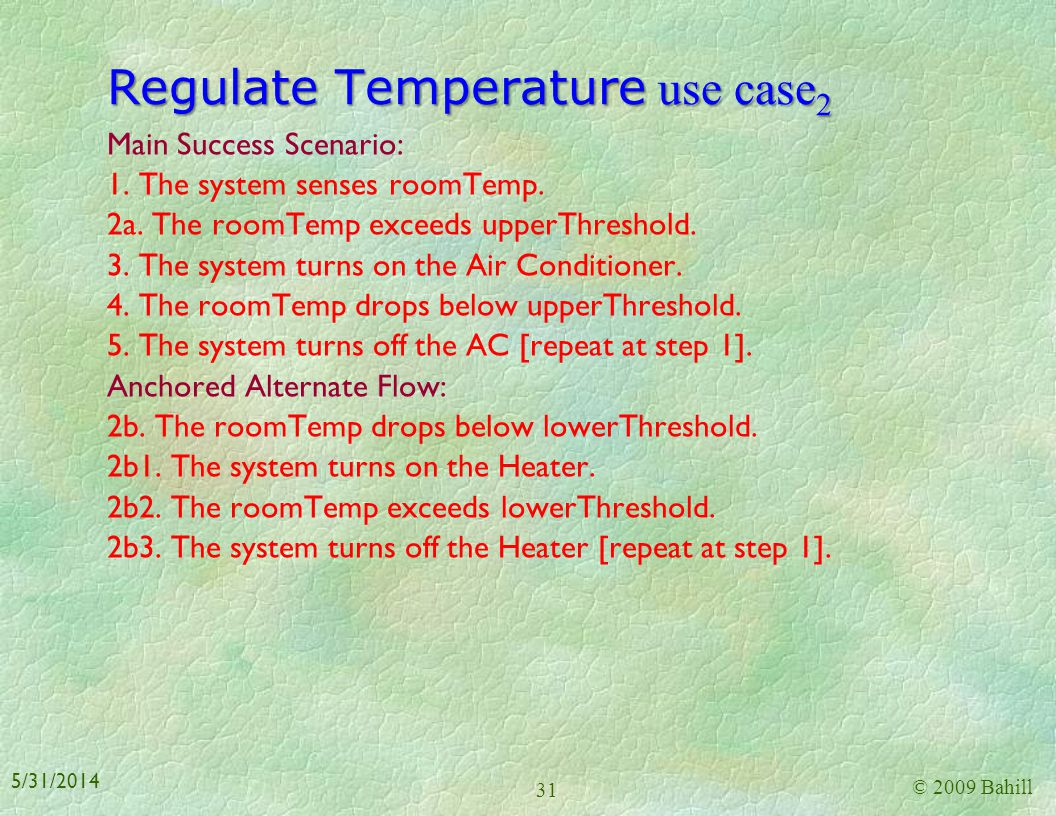 Regulate Temperature use case 1 Iteration: 2.0 Brief description: Maintain the room temperature (roomTemp) between lowerThreshold (see Rule1) and uppe