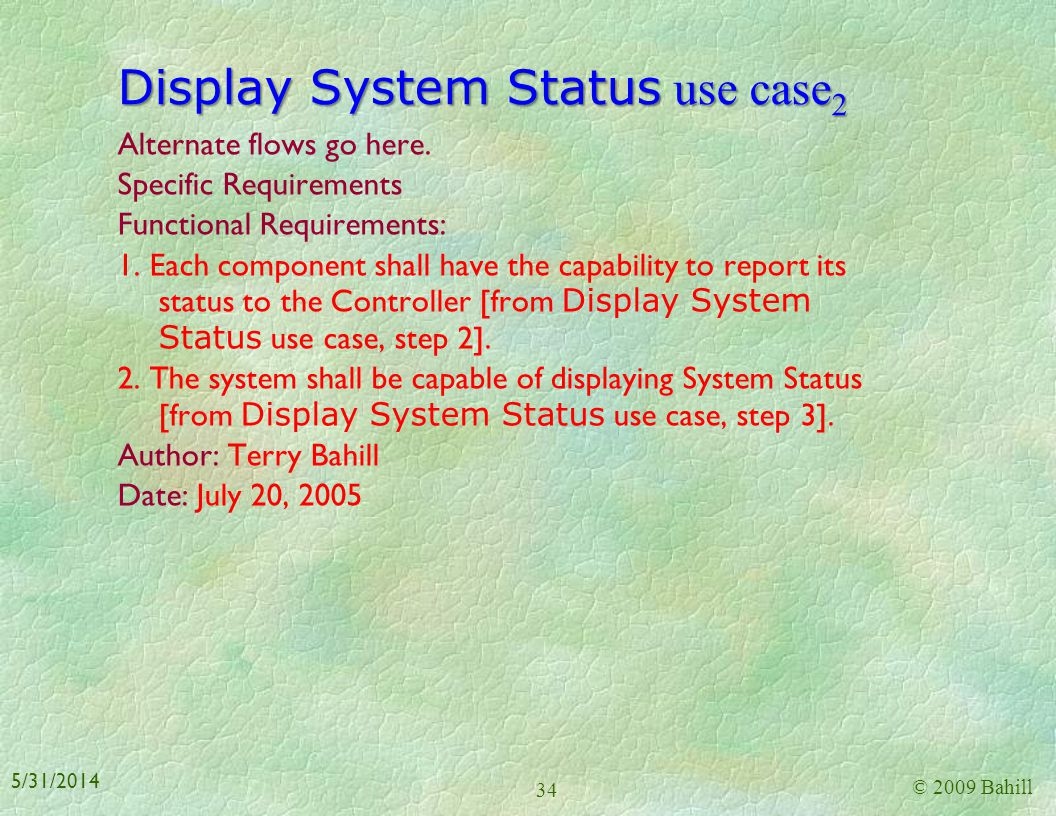 Display System Status use case 1 Name: Display System Status Brief description: Indicate the health of the system Added value: Home Owner knows if the