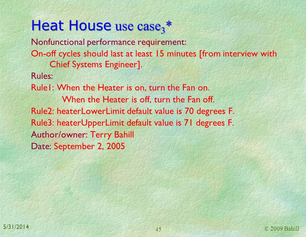 Heat House use case 2 Main Success Scenario: 1. The system is sensing roomTemp. 2. The roomTemp falls below heaterLowerLimit. 3. The system turns on t