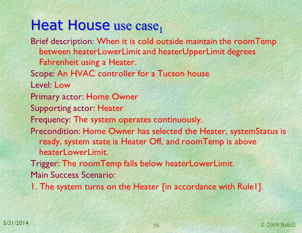 Cool House use case Brief description: When it is hot outside maintain the room temperature (roomTemp) between coolerLowerLimit and coolerUpperLimit d