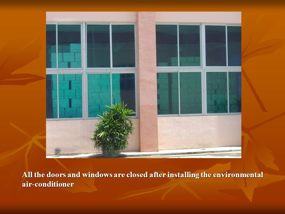 All the doors and windows are closed after installing the environmental air-conditioner