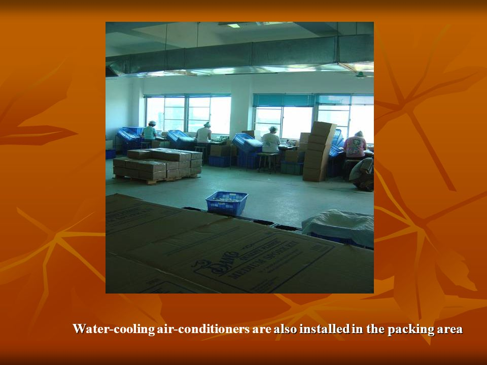 W also installed in the packing area Water-cooling air-conditioners are also installed in the packing area