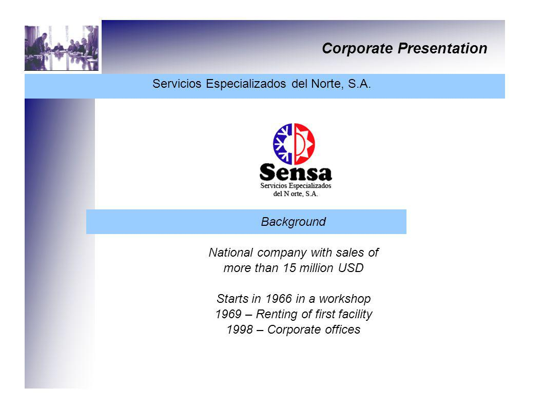 Corporate Presentation Servicios Especializados del Norte, S.A. Background National company with sales of more than 15 million USD Starts in 1966 in a