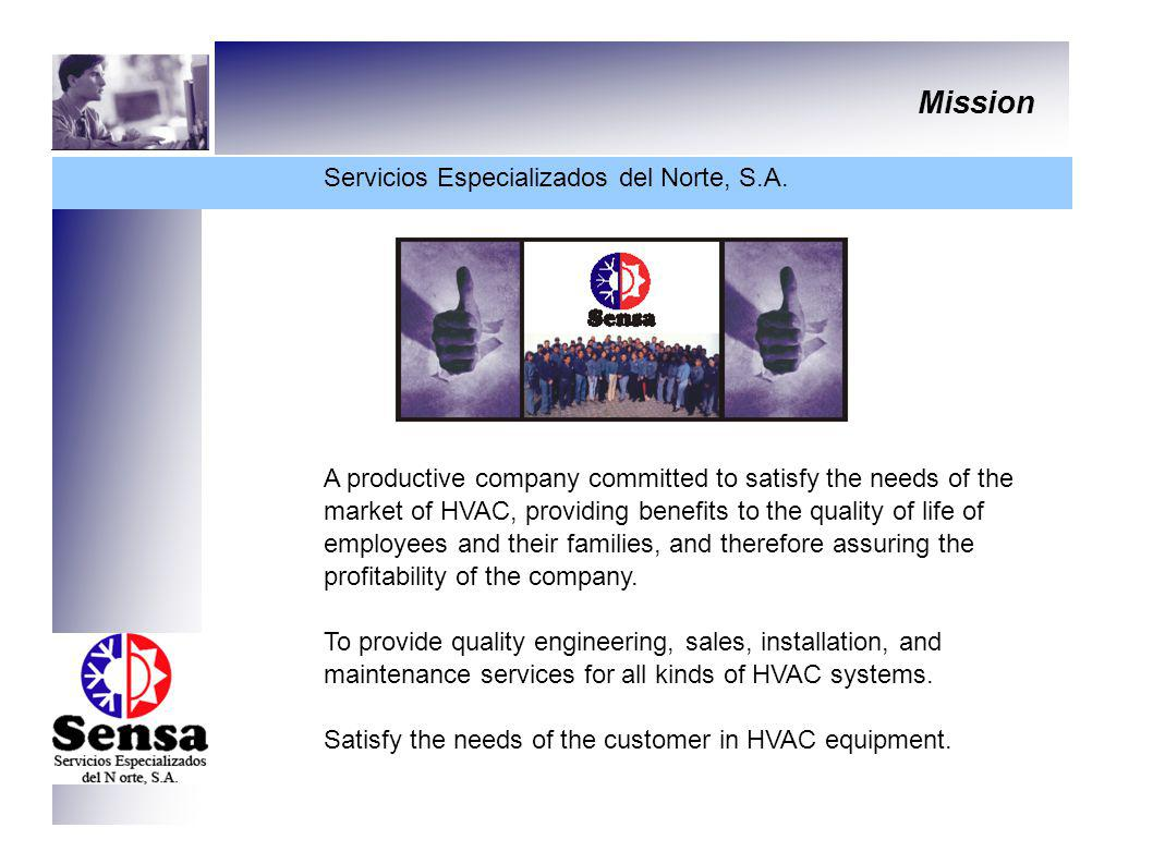 Mission Servicios Especializados del Norte, S.A. A productive company committed to satisfy the needs of the market of HVAC, providing benefits to the