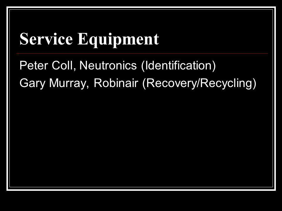 Service Equipment Peter Coll, Neutronics (Identification) Gary Murray, Robinair (Recovery/Recycling)