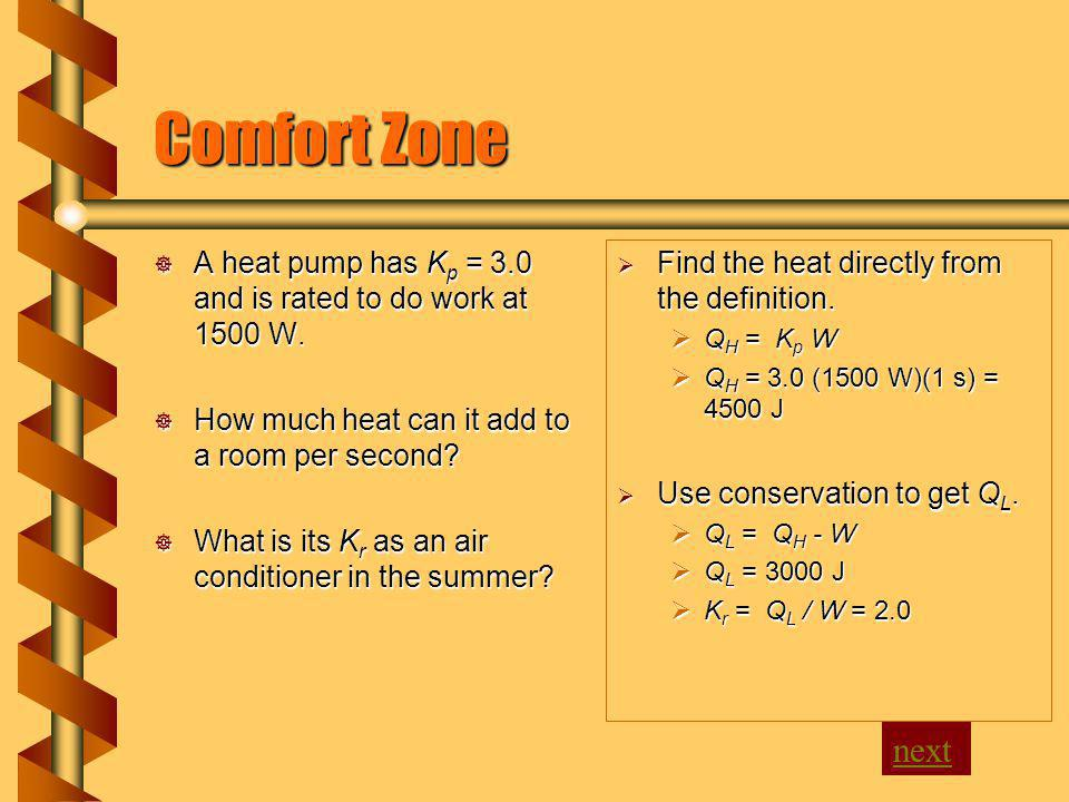 Comfort Zone A heat pump has K p = 3.0 and is rated to do work at 1500 W.