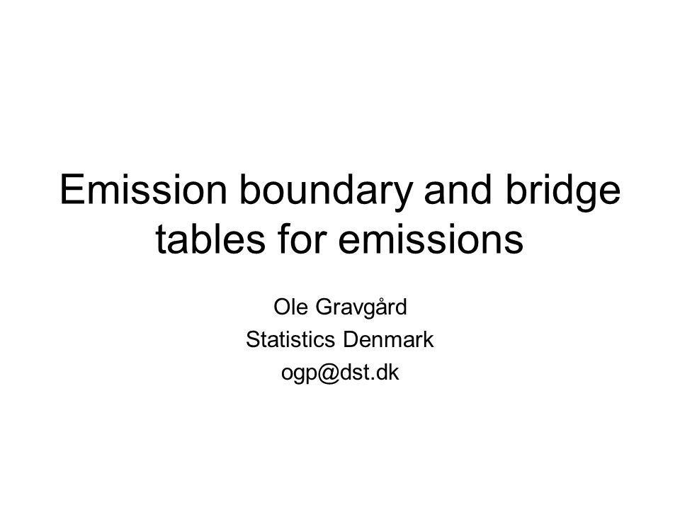 Emission boundary and bridge tables for emissions Ole Gravgård Statistics Denmark ogp@dst.dk