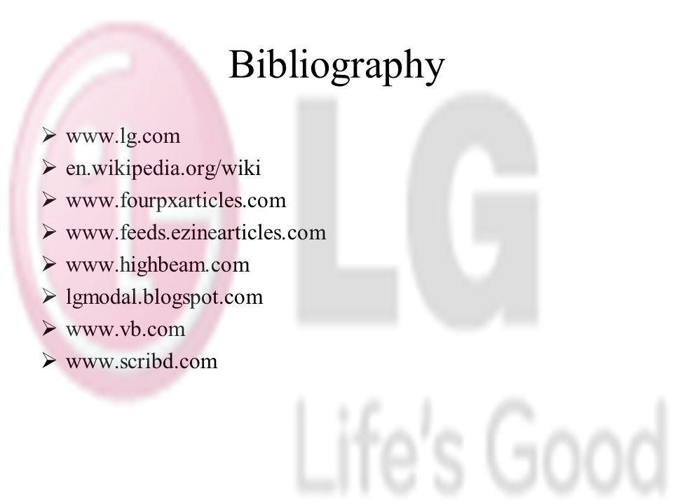 Bibliography w ww.lg.com e n.wikipedia.org/wiki w ww.fourpxarticles.com w ww.feeds.ezinearticles.com w ww.highbeam.com l gmodal.blogspot.com w ww.vb.c