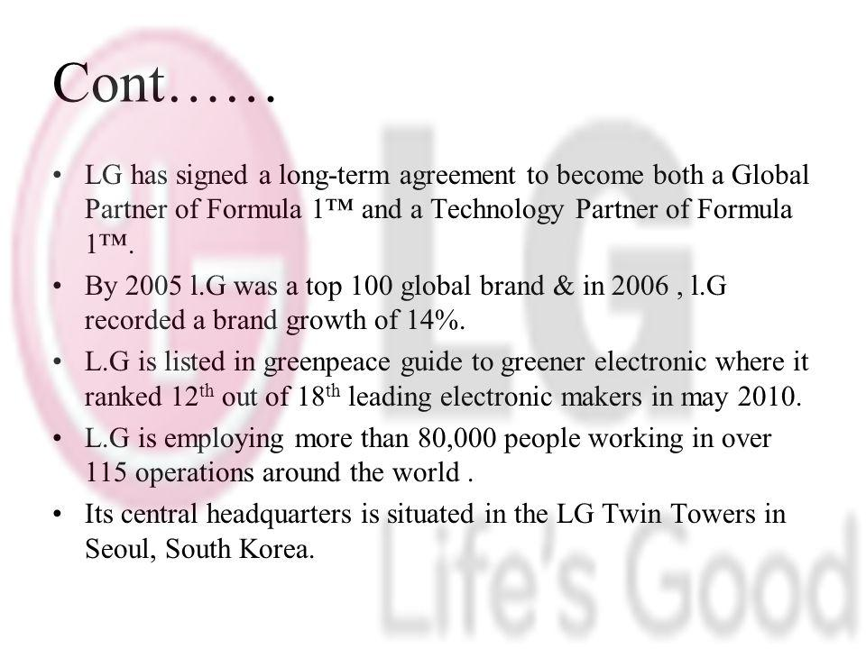 Cont…… LG has signed a long-term agreement to become both a Global Partner of Formula 1 and a Technology Partner of Formula 1.