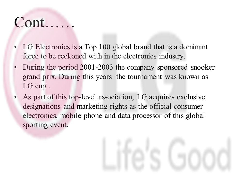 Cont…… LG Electronics is a Top 100 global brand that is a dominant force to be reckoned with in the electronics industry.