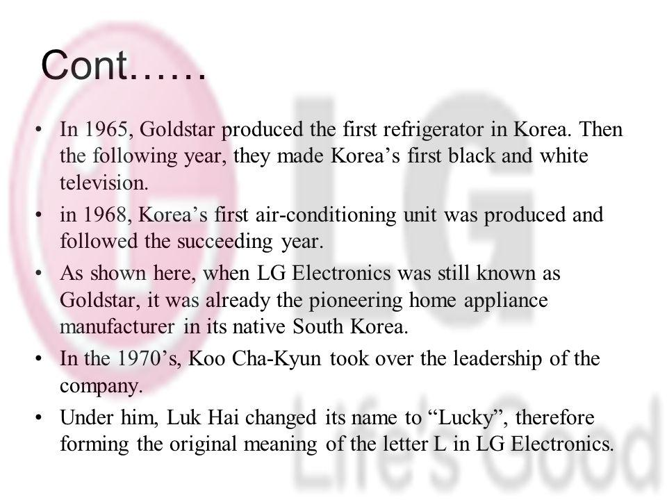 Cont…… In 1965, Goldstar produced the first refrigerator in Korea.