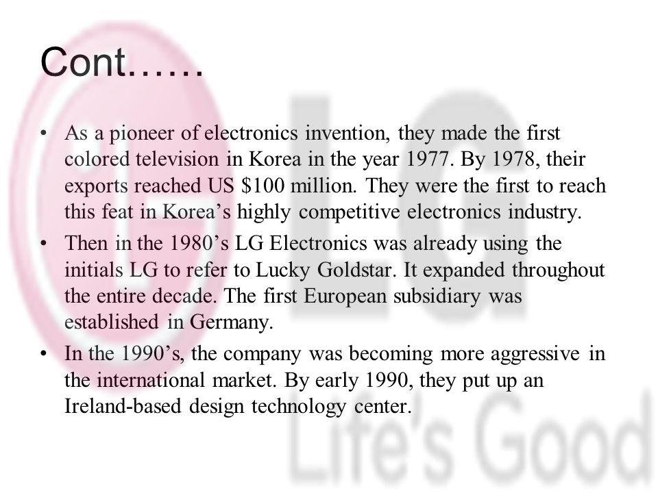 Cont…… As a pioneer of electronics invention, they made the first colored television in Korea in the year 1977.