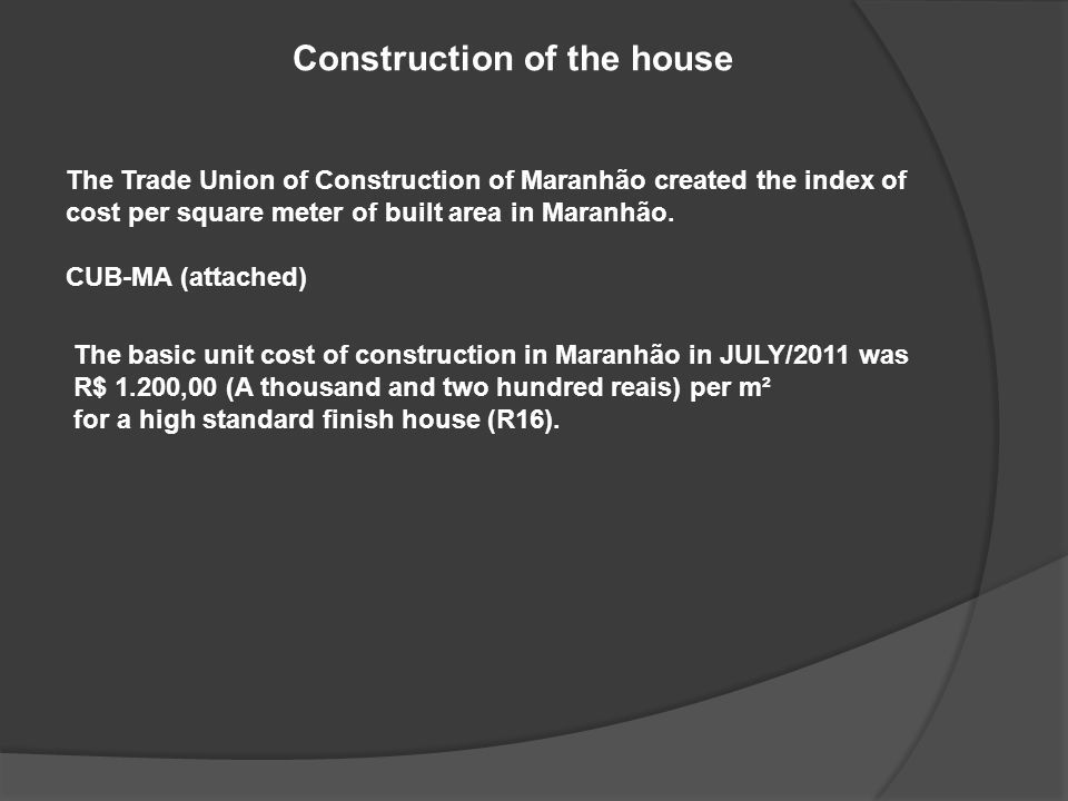 Construction of the house The Trade Union of Construction of Maranhão created the index of cost per square meter of built area in Maranhão.