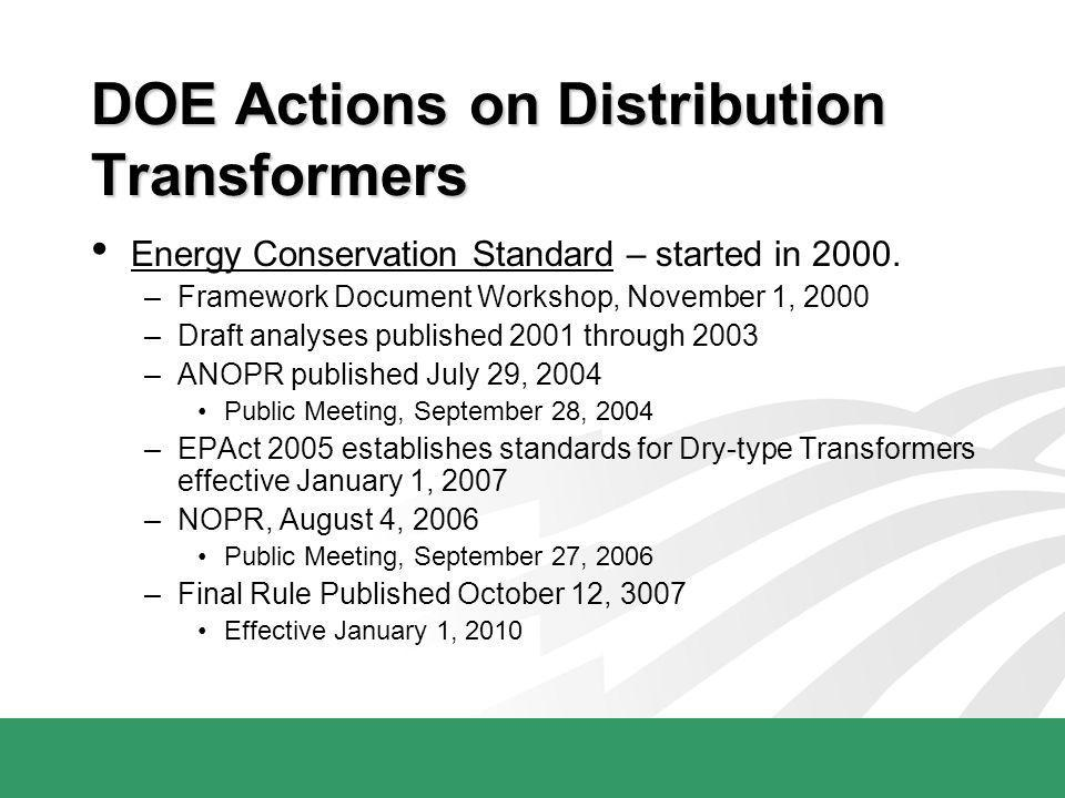 DOE Actions on Distribution Transformers Energy Conservation Standard – started in 2000. –Framework Document Workshop, November 1, 2000 –Draft analyse