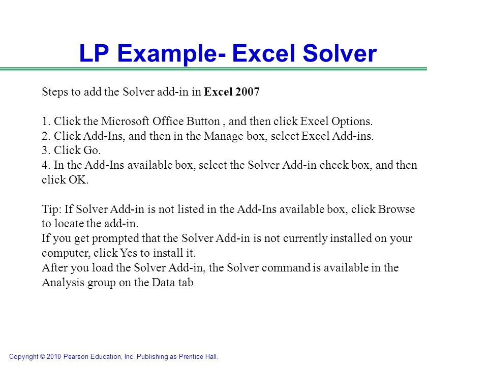 Copyright © 2010 Pearson Education, Inc. Publishing as Prentice Hall. Steps to add the Solver add-in in Excel 2007 1. Click the Microsoft Office Butto