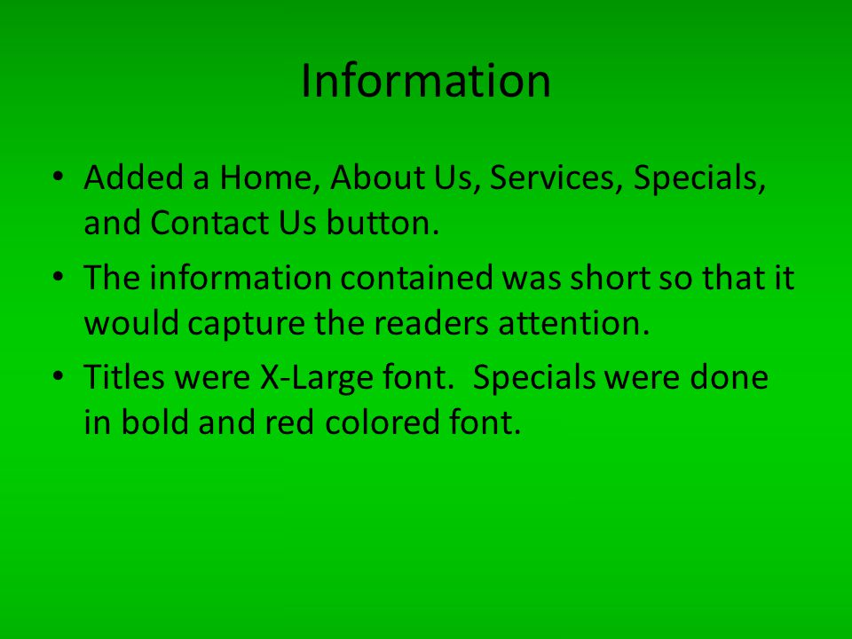 Information Added a Home, About Us, Services, Specials, and Contact Us button. The information contained was short so that it would capture the reader