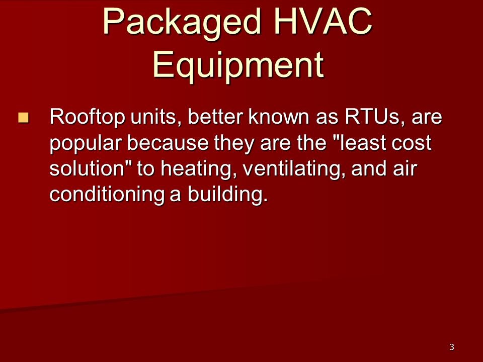 3 Packaged HVAC Equipment Rooftop units, better known as RTUs, are popular because they are the