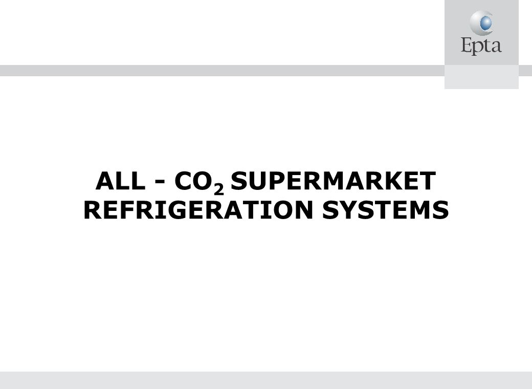 ALL - CO 2 SUPERMARKET REFRIGERATION SYSTEMS