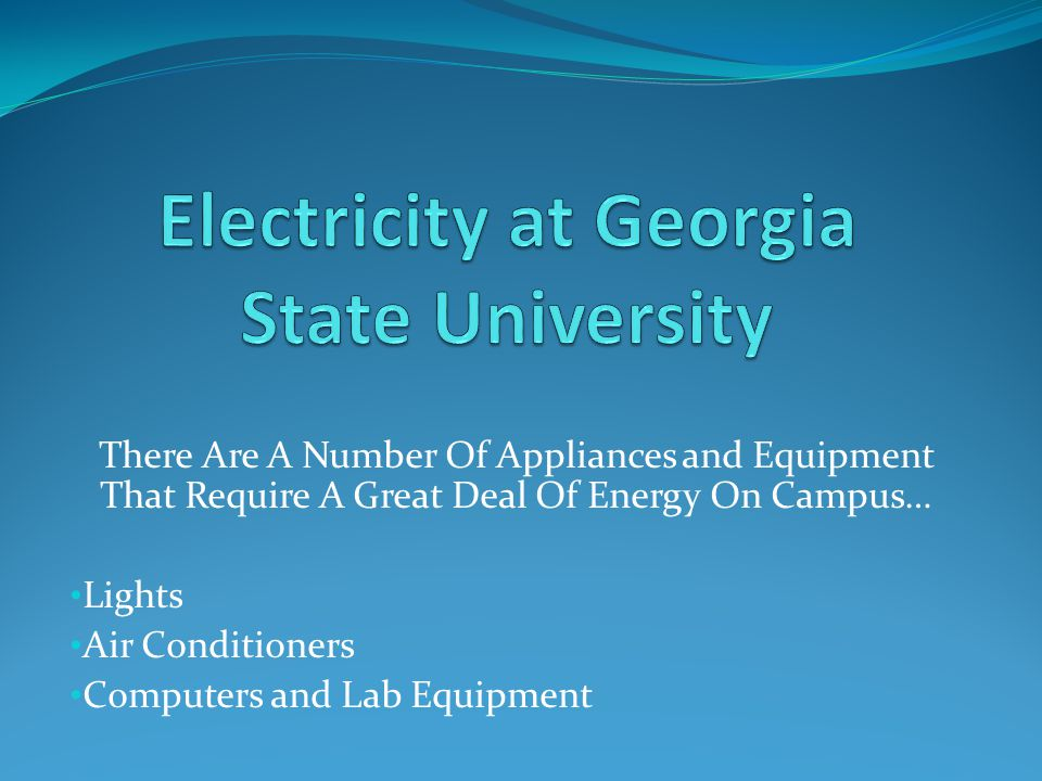 There Are A Number Of Appliances and Equipment That Require A Great Deal Of Energy On Campus… Lights Air Conditioners Computers and Lab Equipment