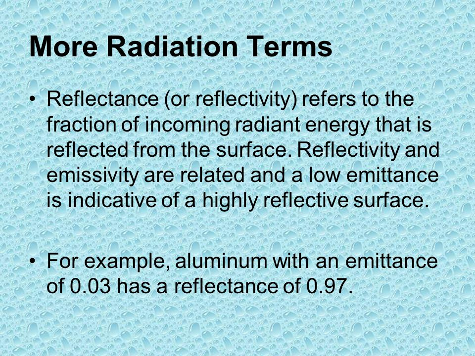 More Radiation Terms Reflectance (or reflectivity) refers to the fraction of incoming radiant energy that is reflected from the surface.