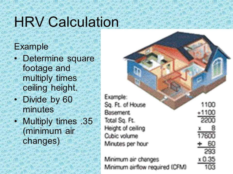 HRV Calculation Example Determine square footage and multiply times ceiling height.