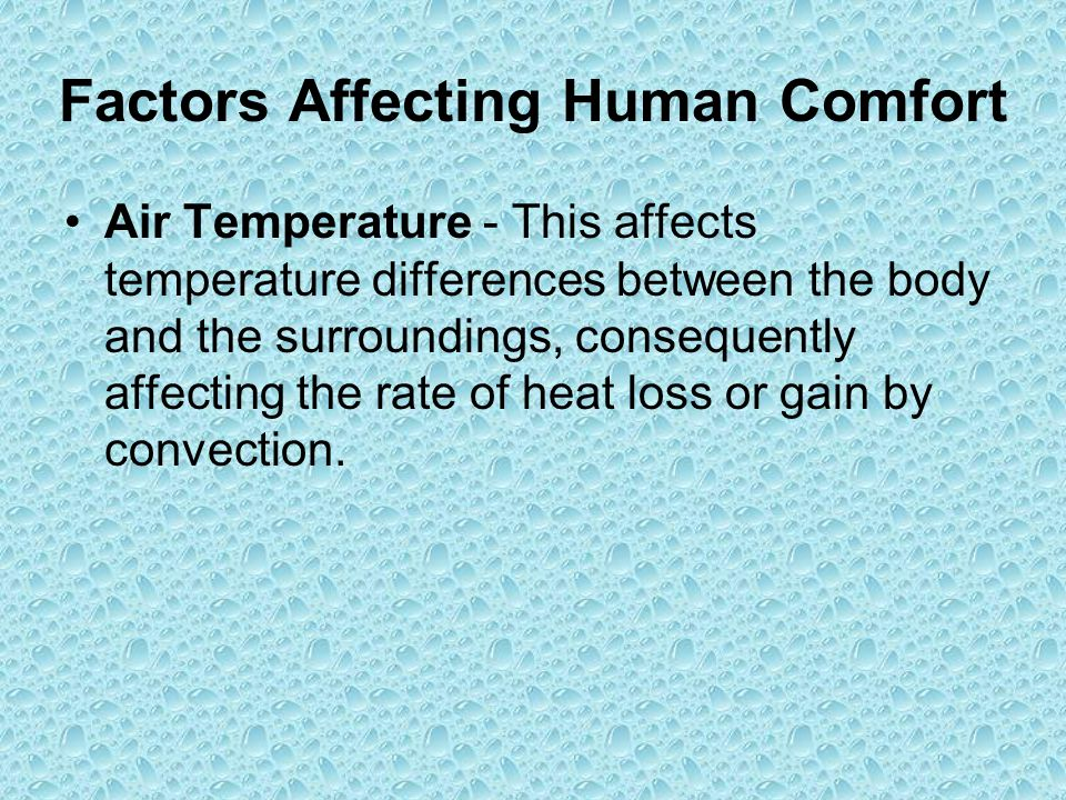 Factors Affecting Human Comfort Air Temperature - This affects temperature differences between the body and the surroundings, consequently affecting the rate of heat loss or gain by convection.