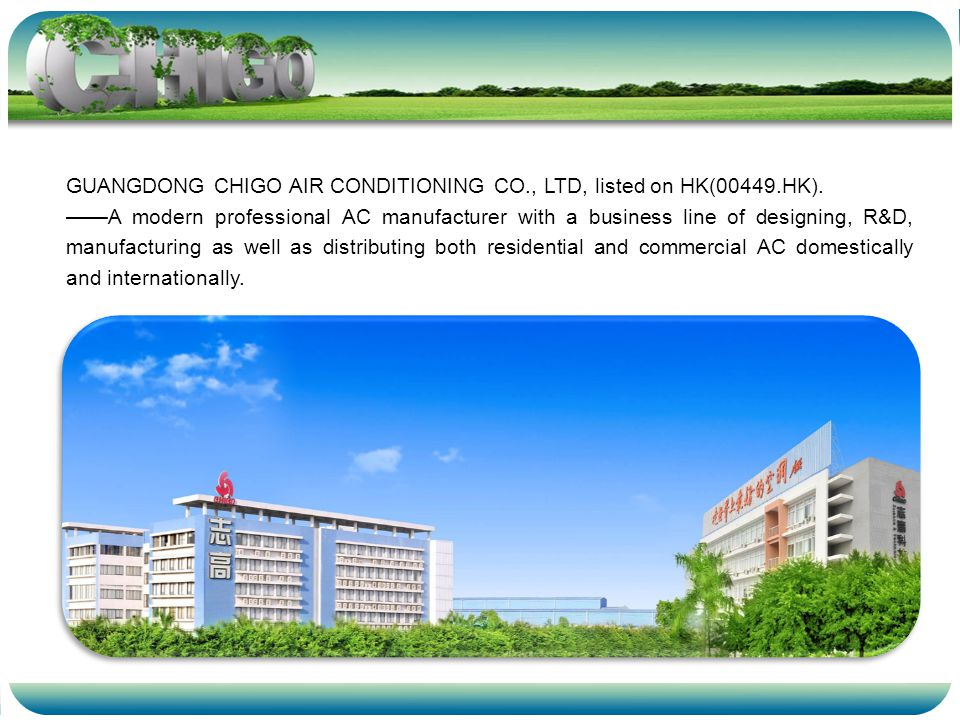 GUANGDONG CHIGO AIR CONDITIONING CO., LTD, listed on HK(00449.HK).