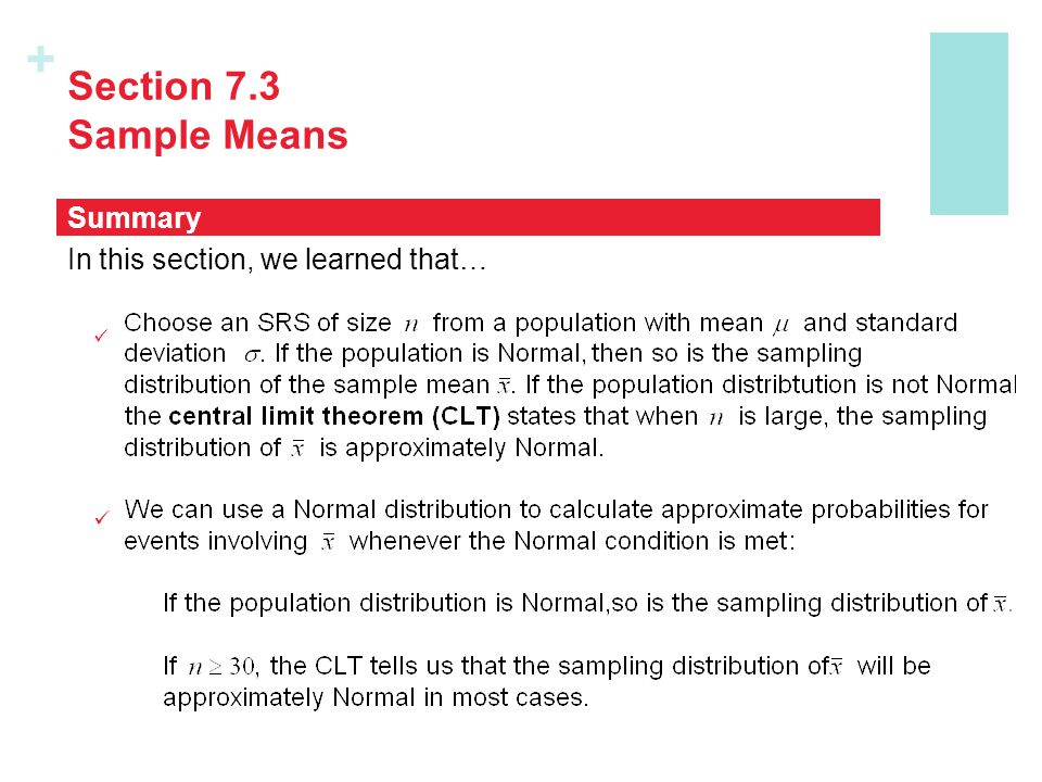+ Section 7.3 Sample Means In this section, we learned that… Summary