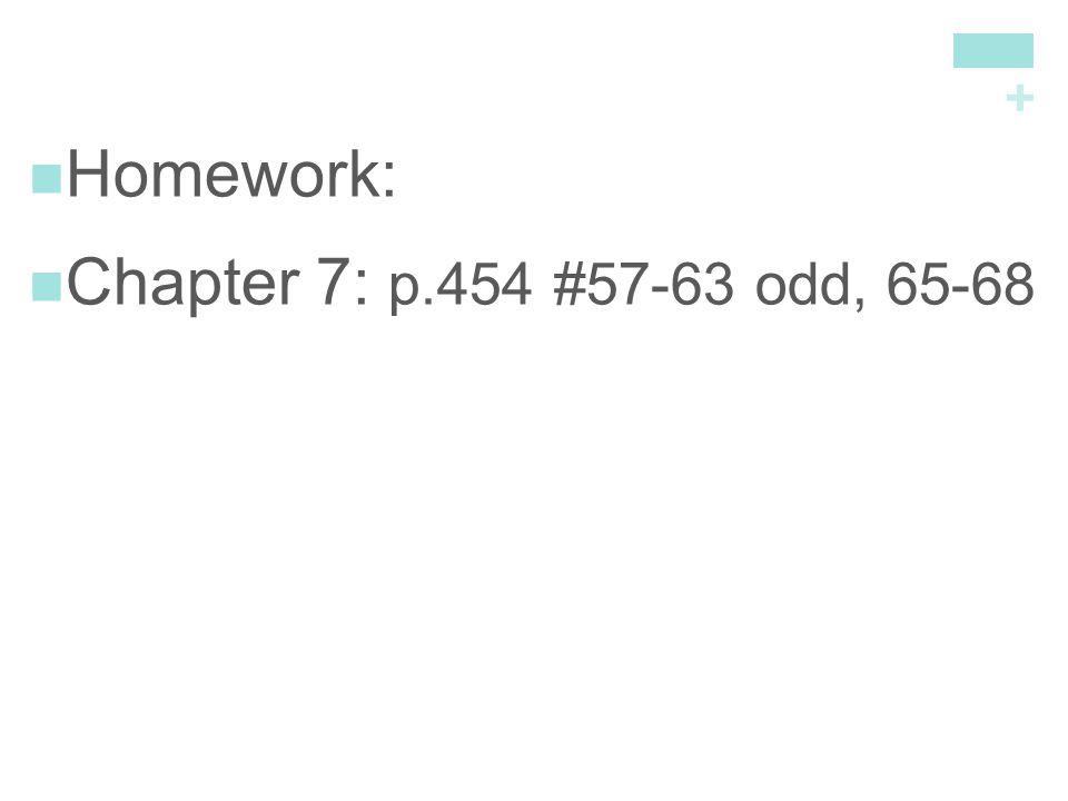 + Homework: Chapter 7: p.454 #57-63 odd, 65-68