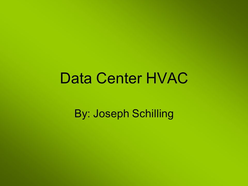 Data Center HVAC By: Joseph Schilling