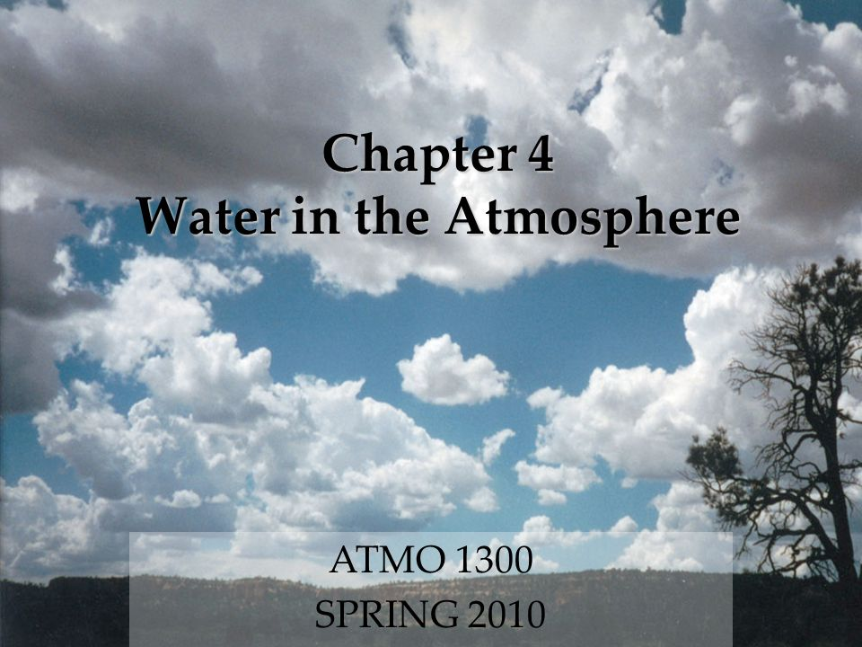 Chapter 4 Water in the Atmosphere ATMO 1300 SPRING 2010