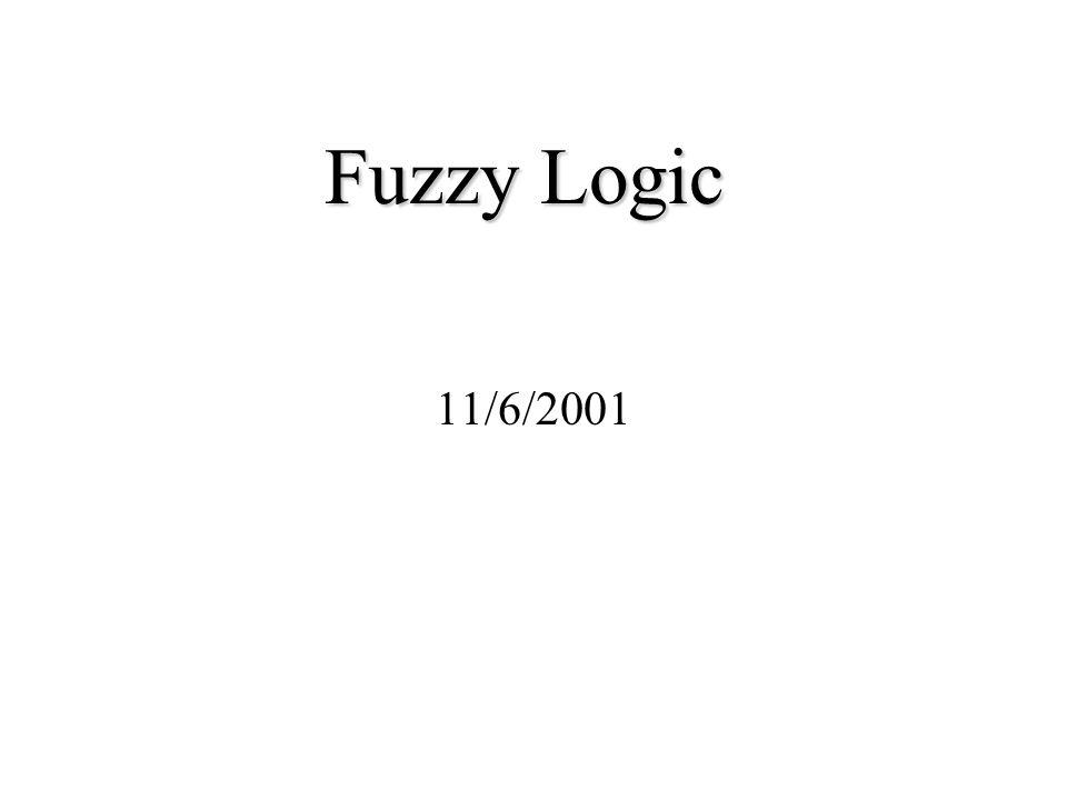 Fuzzy Logic 11/6/2001
