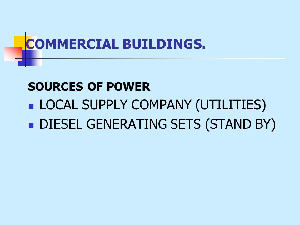 COMMERCIAL BUILDINGS. SOURCES OF POWER LOCAL SUPPLY COMPANY (UTILITIES) DIESEL GENERATING SETS (STAND BY)