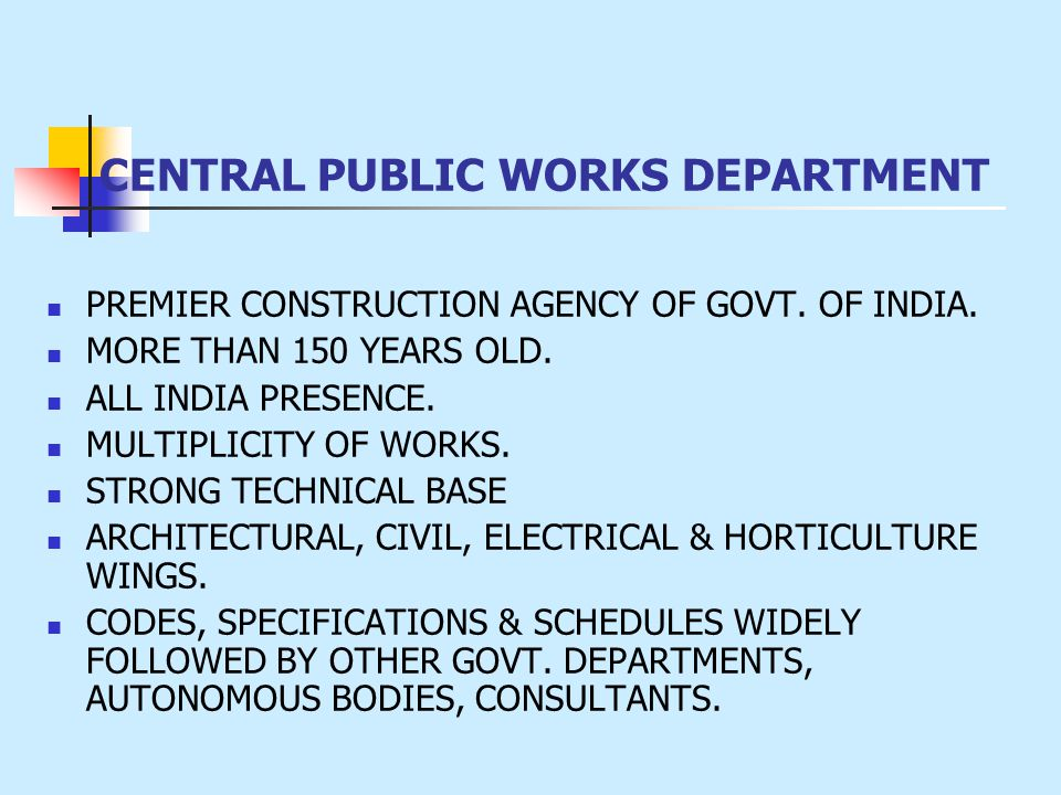 CENTRAL PUBLIC WORKS DEPARTMENT PREMIER CONSTRUCTION AGENCY OF GOVT. OF INDIA. MORE THAN 150 YEARS OLD. ALL INDIA PRESENCE. MULTIPLICITY OF WORKS. STR