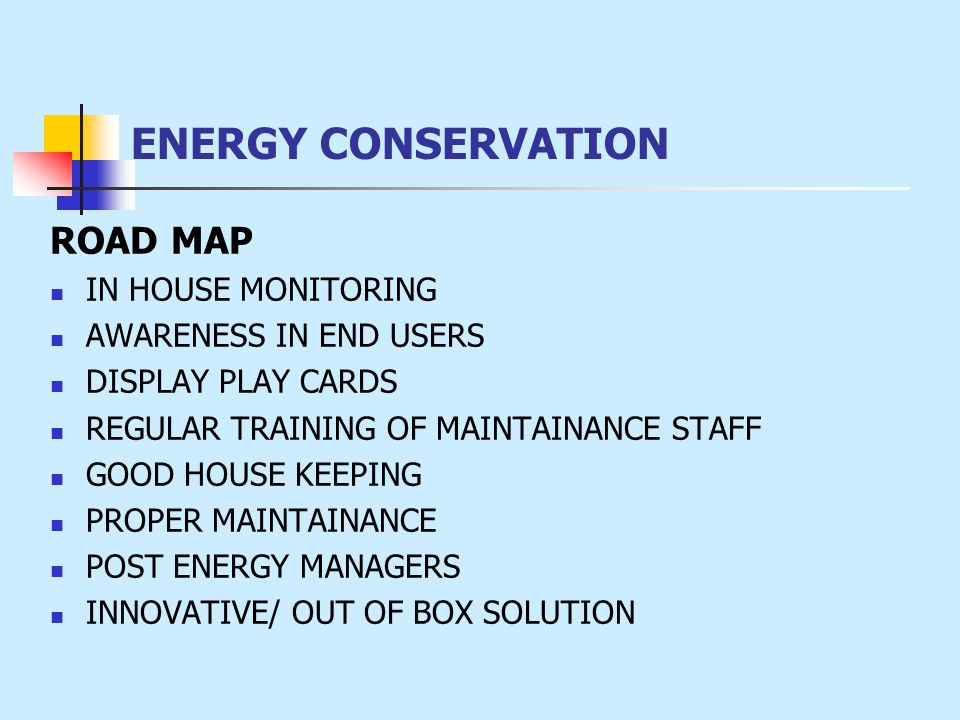 ENERGY CONSERVATION ROAD MAP IN HOUSE MONITORING AWARENESS IN END USERS DISPLAY PLAY CARDS REGULAR TRAINING OF MAINTAINANCE STAFF GOOD HOUSE KEEPING P