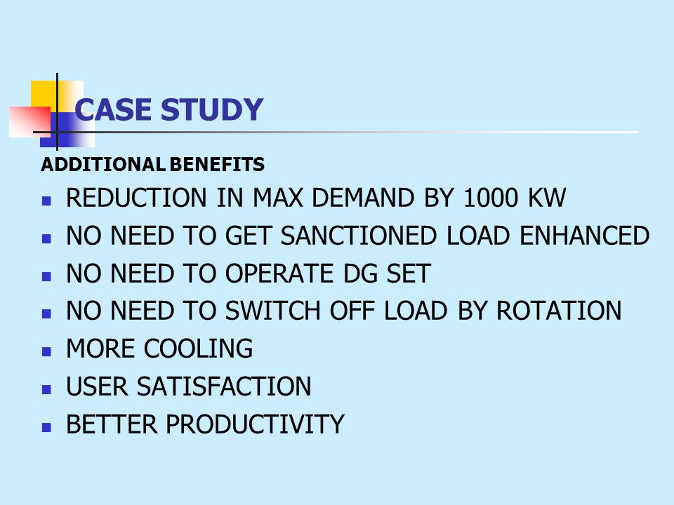 ADDITIONAL BENEFITS REDUCTION IN MAX DEMAND BY 1000 KW NO NEED TO GET SANCTIONED LOAD ENHANCED NO NEED TO OPERATE DG SET NO NEED TO SWITCH OFF LOAD BY