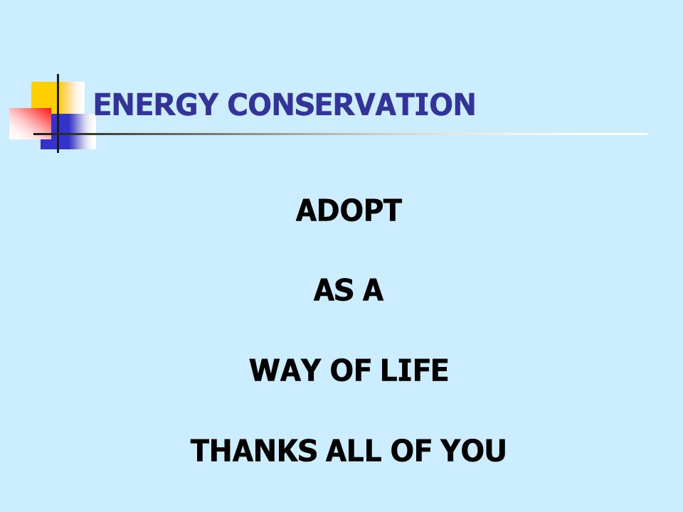 ENERGY CONSERVATION ADOPT AS A WAY OF LIFE THANKS ALL OF YOU