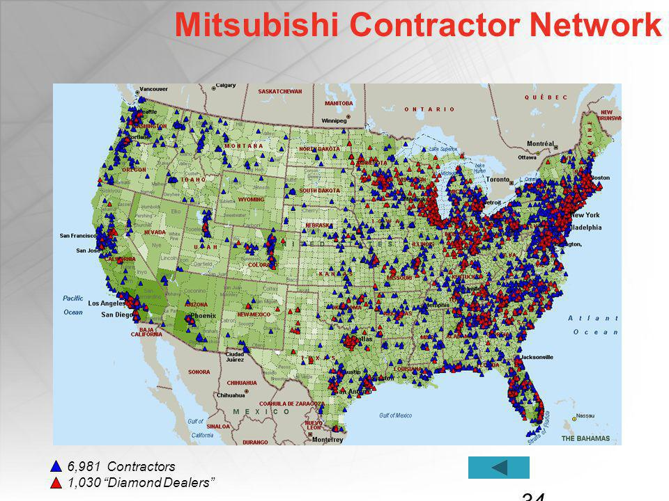 34 Mitsubishi Contractor Network 6,981 Contractors 1,030 Diamond Dealers
