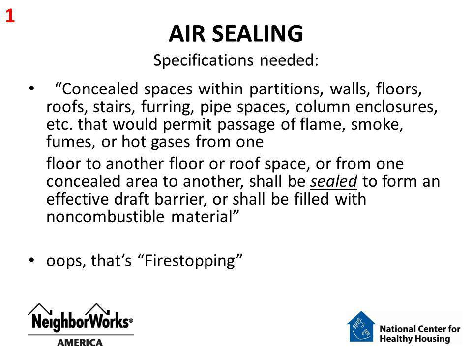 AIR SEALING Specifications needed: Concealed spaces within partitions, walls, floors, roofs, stairs, furring, pipe spaces, column enclosures, etc. tha