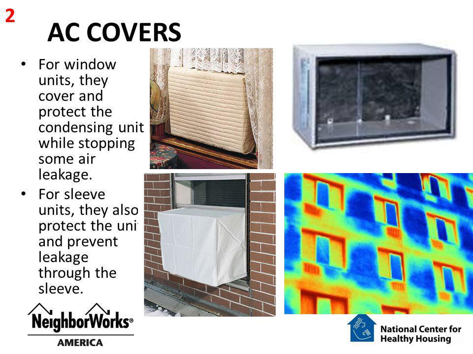 AC COVERS For window units, they cover and protect the condensing unit while stopping some air leakage. For sleeve units, they also protect the unit a