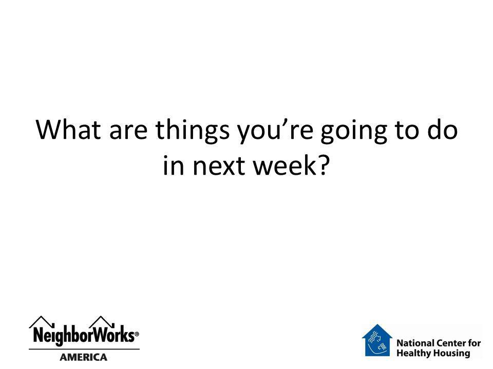 What are things youre going to do in next week?