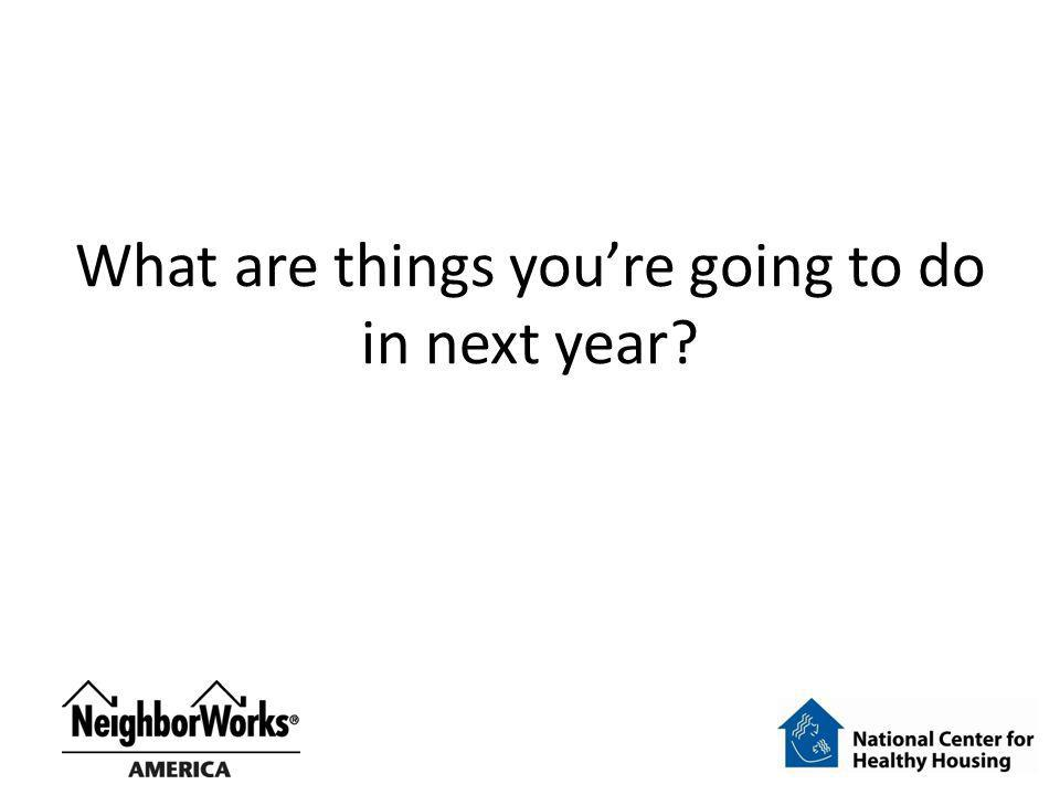 What are things youre going to do in next year?