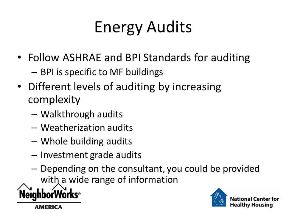 Energy Audits Follow ASHRAE and BPI Standards for auditing – BPI is specific to MF buildings Different levels of auditing by increasing complexity – W