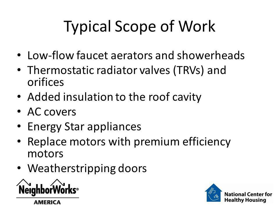 Typical Scope of Work Low-flow faucet aerators and showerheads Thermostatic radiator valves (TRVs) and orifices Added insulation to the roof cavity AC