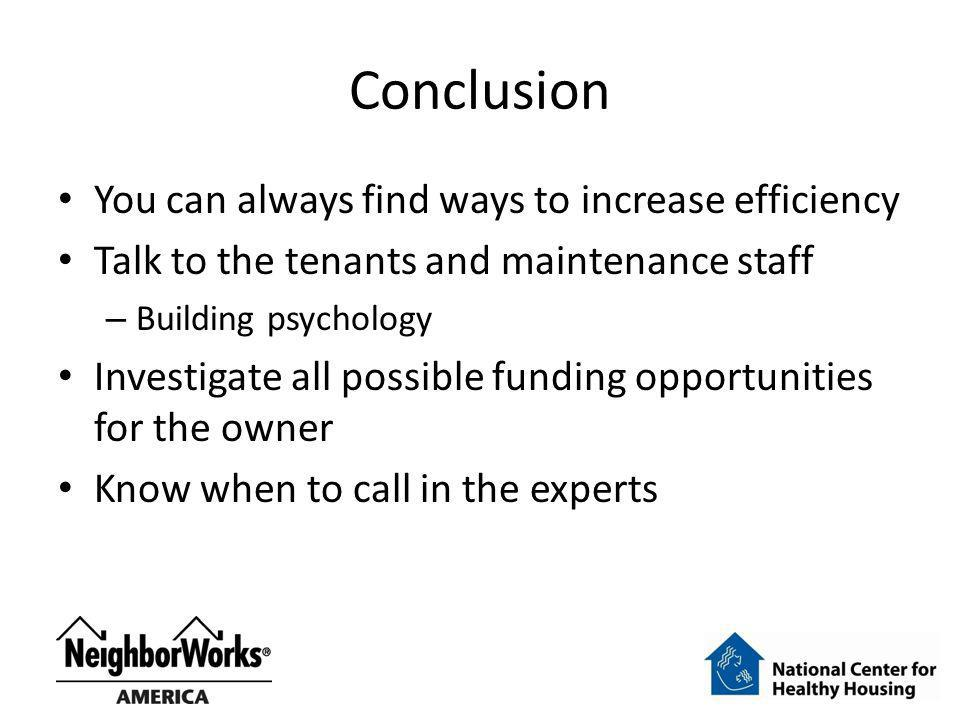 Conclusion You can always find ways to increase efficiency Talk to the tenants and maintenance staff – Building psychology Investigate all possible fu