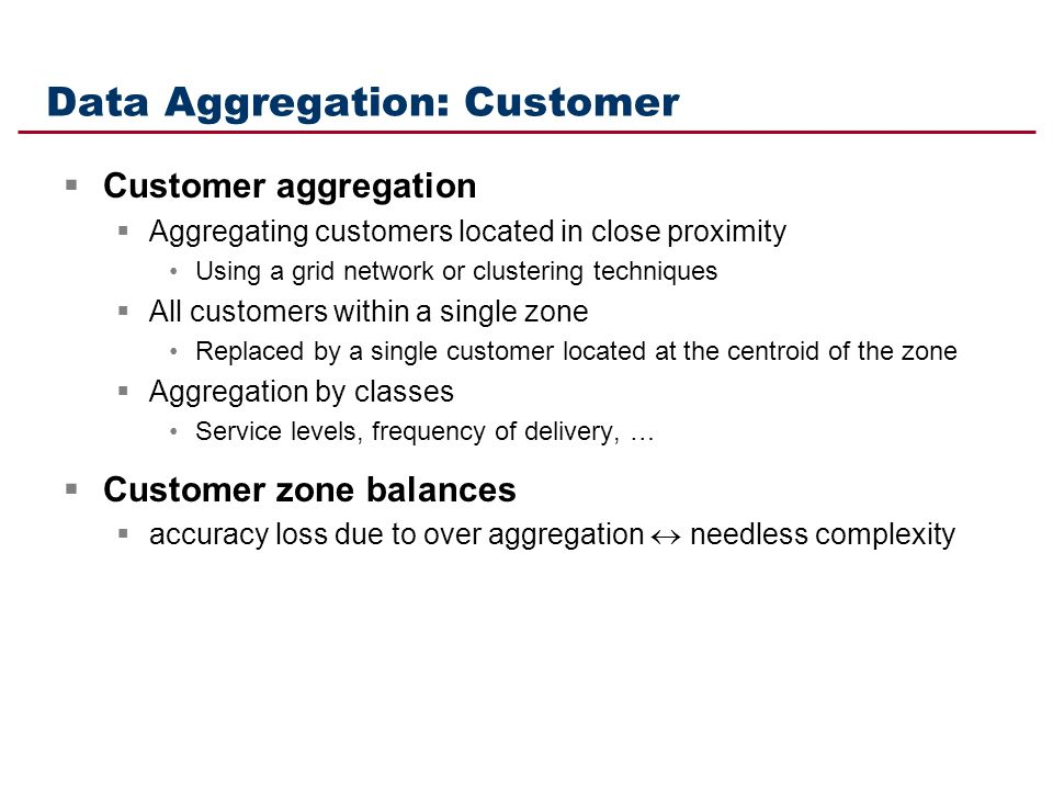 Data Aggregation: Customer Customer aggregation Aggregating customers located in close proximity Using a grid network or clustering techniques All cus