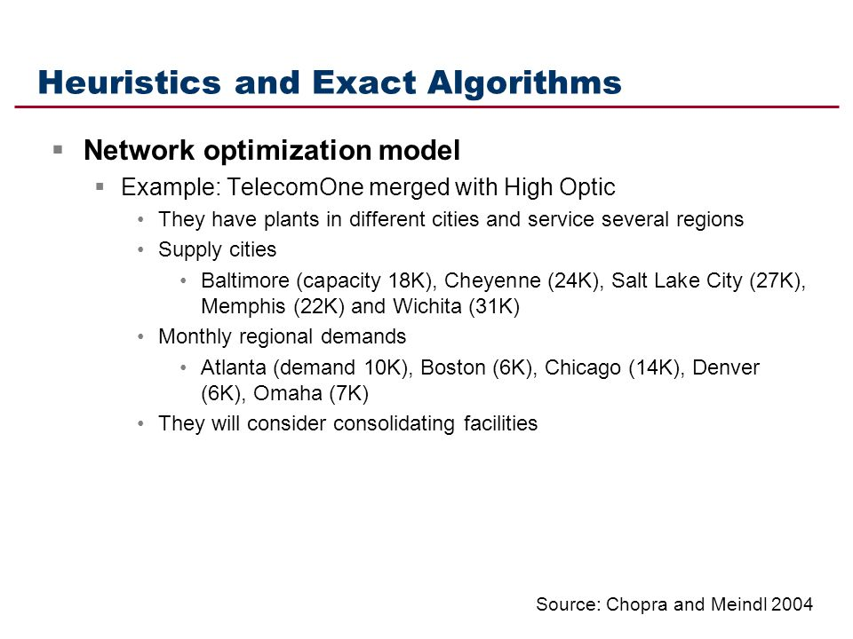 Heuristics and Exact Algorithms Network optimization model Example: TelecomOne merged with High Optic They have plants in different cities and service